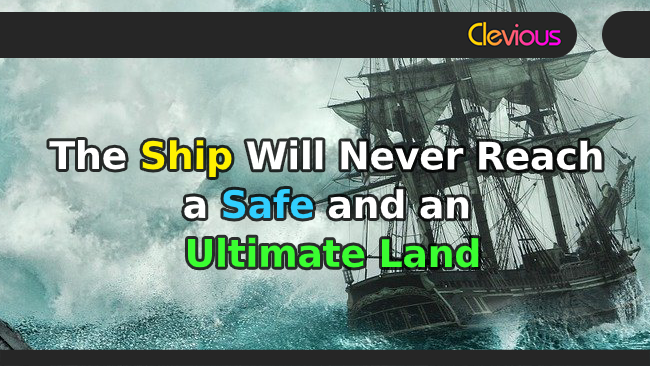 The Ship Will Never Reach a Safe and an Ultimate Land - Clevious Discourse